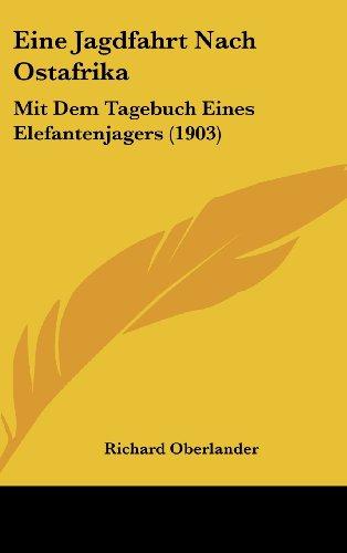 9781161329353: Eine Jagdfahrt Nach Ostafrika: Mit Dem Tagebuch Eines Elefantenjagers (1903) (German Edition)