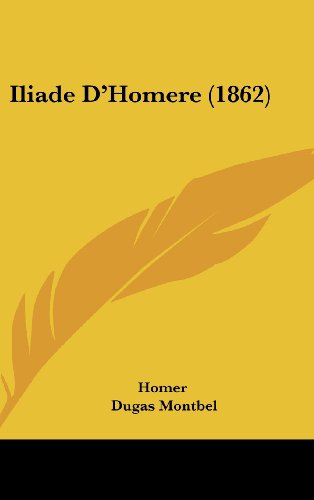 Iliade D'Homere (1862) (French Edition) (1161334092) by Homer