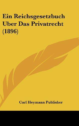 9781161334470: Ein Reichsgesetzbuch Uber Das Privatrecht (1896)