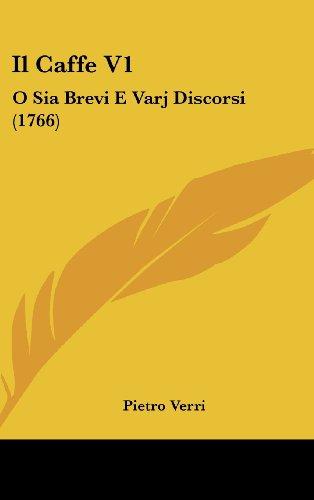 9781161335828: Il Caffe V1: O Sia Brevi E Varj Discorsi (1766) (Italian Edition)