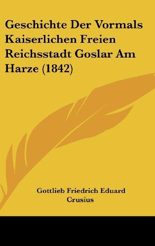 9781161336283: Geschichte Der Vormals Kaiserlichen Freien Reichsstadt Goslar Am Harze (1842)