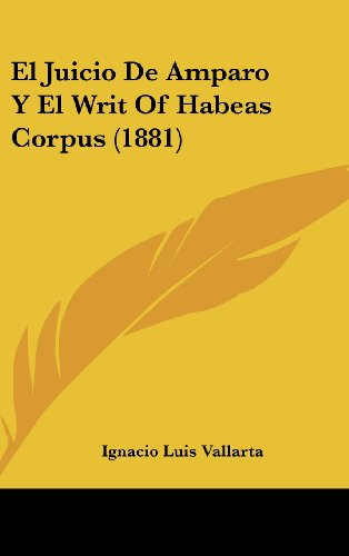9781161338140: El Juicio De Amparo Y El Writ Of Habeas Corpus (1881) (Spanish Edition)