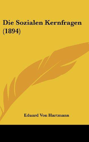 Die Sozialen Kernfragen (1894) (German Edition) (9781161341515) by Eduard Von Hartmann