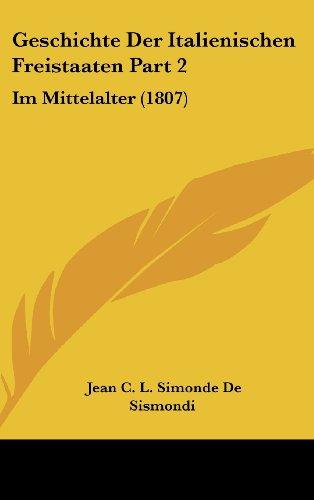 9781161342499: Geschichte Der Italienischen Freistaaten Part 2: Im Mittelalter (1807)
