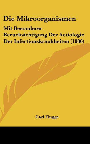 9781161348347: Die Mikroorganismen: Mit Besonderer Berucksichtigung Der Aetiologie Der Infectionskrankheiten (1886)