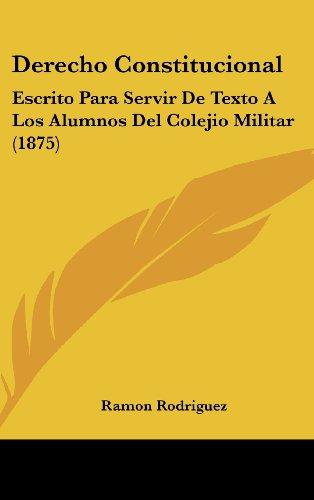 9781161349405: Derecho Constitucional: Escrito Para Servir de Texto a Los Alumnos del Colejio Militar (1875)