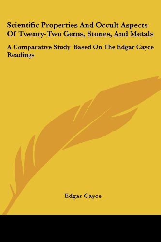 9781161349450: Scientific Properties And Occult Aspects Of Twenty-Two Gems, Stones, And Metals: A Comparative Study Based On The Edgar Cayce Readings