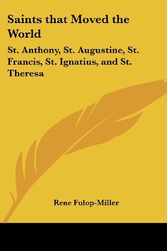 9781161349504: Saints that Moved the World: St. Anthony, St. Augustine, St. Francis, St. Ignatius, and St. Theresa