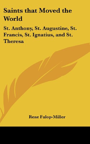 9781161349511: Saints that Moved the World: St. Anthony, St. Augustine, St. Francis, St. Ignatius, and St. Theresa