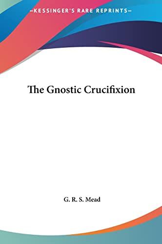 9781161349993: The Gnostic Crucifixion