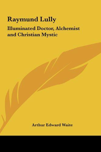 9781161350579: Raymund Lully: Illuminated Doctor, Alchemist and Christian Mystic