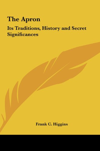 9781161352443: The Apron: Its Traditions, History and Secret Significances