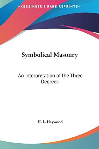 9781161353563: Symbolical Masonry: An Interpretation of the Three Degrees