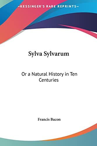 9781161353983: Sylva Sylvarum: Or a Natural History in Ten Centuries