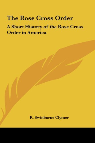 9781161354287: The Rose Cross Order: A Short History of the Rose Cross Order in America