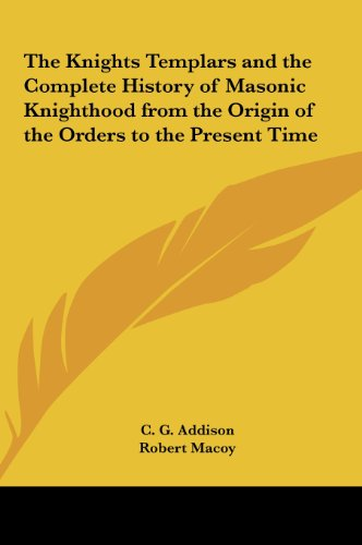9781161356755: The Knights Templars and the Complete History of Masonic Knighthood from the Origin of the Orders to the Present Time