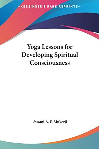 9781161360943: Yoga Lessons for Developing Spiritual Consciousness