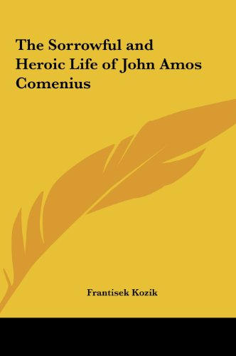 9781161361780: The Sorrowful and Heroic Life of John Amos Comenius