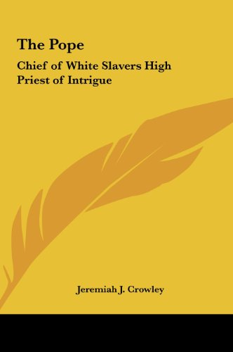 9781161363784: The Pope: Chief of White Slavers High Priest of Intrigue