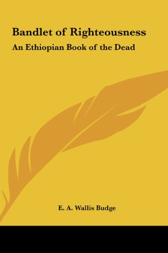 9781161364996: Bandlet of Righteousness: An Ethiopian Book of the Dead