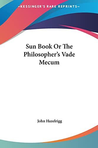 The Sun Book or, The Philosopher's Vade Mecum: Hazelrigg, John