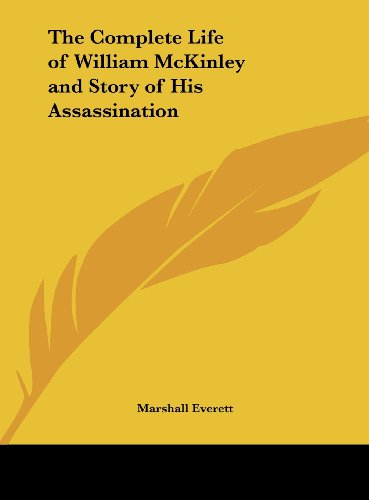 9781161365498: The Complete Life of William McKinley and Story of His Assassination