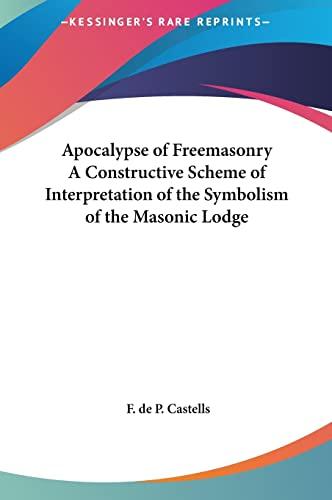 9781161366518: Apocalypse of Freemasonry A Constructive Scheme of Interpretation of the Symbolism of the Masonic Lodge