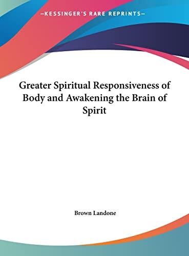 9781161367065: Greater Spiritual Responsiveness of Body and Awakening the Brain of Spirit