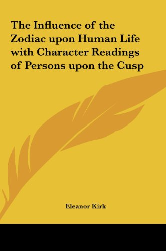 9781161368581: The Influence of the Zodiac upon Human Life with Character Readings of Persons upon the Cusp