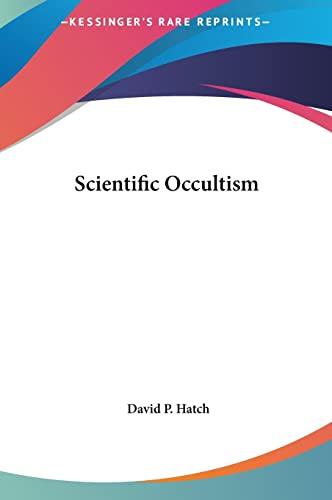 Scientific Occultism: Hatch, David P.