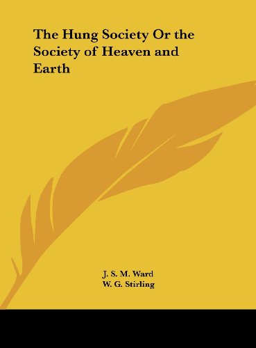 The Hung Society Or the Society of Heaven and Earth: Ward, J. S. M., Stirling, W. G.