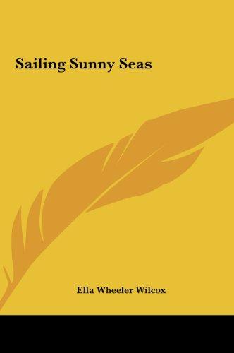 Sailing Sunny Seas (9781161377354) by Ella Wheeler Wilcox