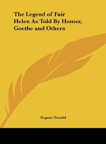 9781161379754: The Legend of Fair Helen As Told By Homer, Goethe and Others