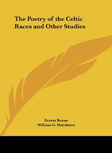 The Poetry of the Celtic Races and Other Studies (9781161381160) by Ernest Renan; William G. Hutchison