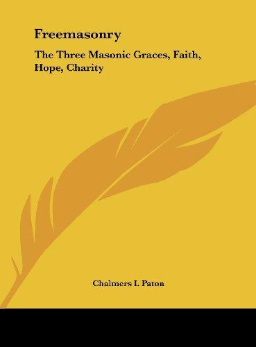 9781161386158: Freemasonry: The Three Masonic Graces, Faith, Hope, Charity
