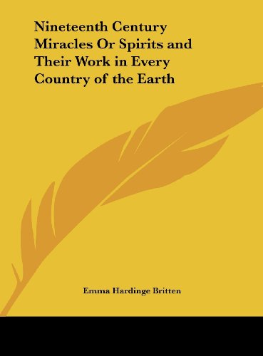 9781161392296: Nineteenth Century Miracles or Spirits and Their Work in Every Country of the Earth