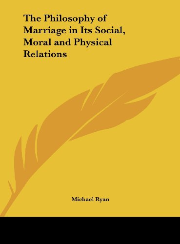 The Philosophy of Marriage in Its Social, Moral and Physical Relations (1161393048) by Ryan, Michael