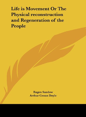 9781161394337: Life Is Movement or the Physical Reconstruction and Regeneration of the People