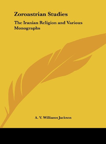 9781161395372: Zoroastrian Studies: The Iranian Religion and Various Monographs