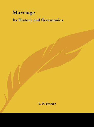 Marriage: Its History and Ceremonies Fowler, L.