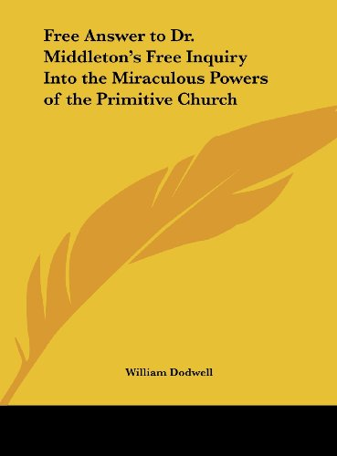 9781161398298: Free Answer to Dr. Middleton's Free Inquiry Into the Miraculous Powers of the Primitive Church
