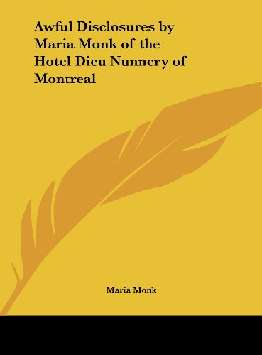 9781161399295: Awful Disclosures by Maria Monk of the Hotel Dieu Nunnery of Montreal