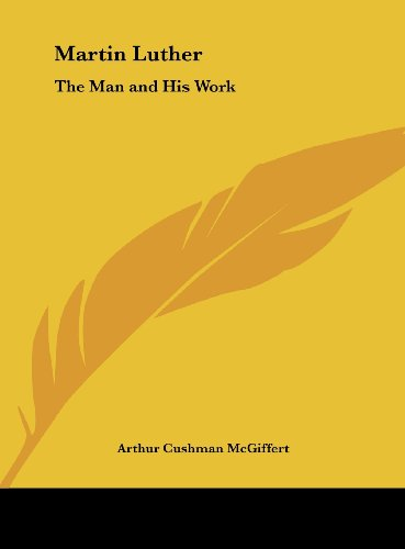 9781161399431: Martin Luther: The Man and His Work