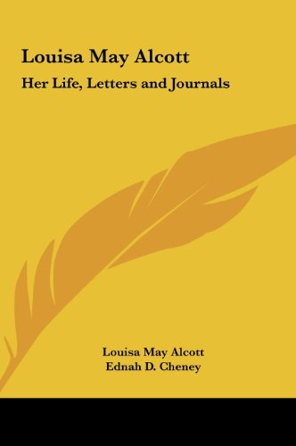 Louisa May Alcott: Her Life, Letters and Journals (9781161399493) by Alcott, Louisa May
