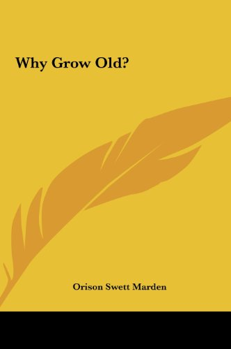 9781161399998: Why Grow Old?