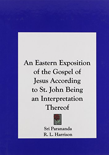 9781161405316: An Eastern Exposition of the Gospel of Jesus According to St. John Being an Interpretation Thereof