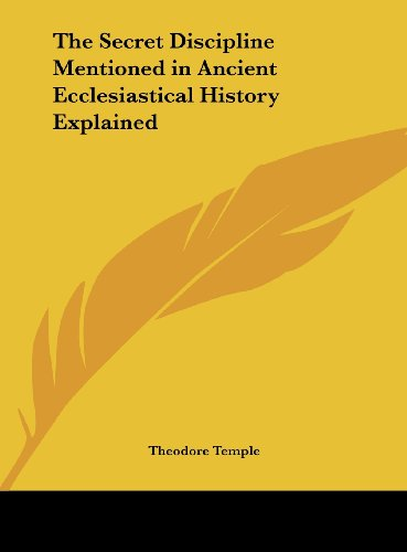 9781161406719: The Secret Discipline Mentioned in Ancient Ecclesiastical History Explained