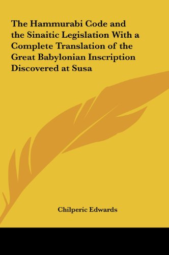 9781161407211: The Hammurabi Code and the Sinaitic Legislation With a Complete Translation of the Great Babylonian Inscription Discovered at Susa