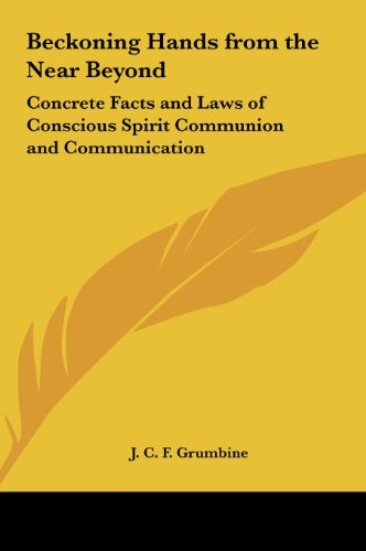 9781161409987: Beckoning Hands from the Near Beyond: Concrete Facts and Laws of Conscious Spirit Communion and Communication