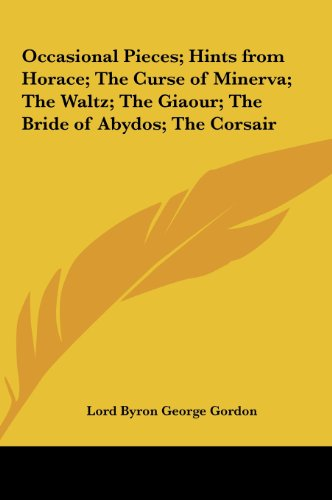 9781161410662: Occasional Pieces; Hints from Horace; The Curse of Minerva; The Waltz; The Giaour; The Bride of Abydos; The Corsair